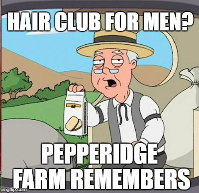 HAIR CLUB FOR MEN? PEPPERIDGE FARM REMEMBERS | made w/ Imgflip meme maker