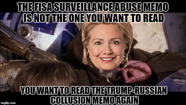 If Hillary had the power of a Jedi master | THE FISA SURVEILLANCE ABUSE MEMO IS NOT THE ONE YOU WANT TO READ YOU WANT TO READ THE TRUMP-RUSSIAN COLLUSION MEMO AGAIN | image tagged in memes,donald trump approves,memo,trump vs hillary,election 2016 aftermath,hillary clinton darkside | made w/ Imgflip meme maker