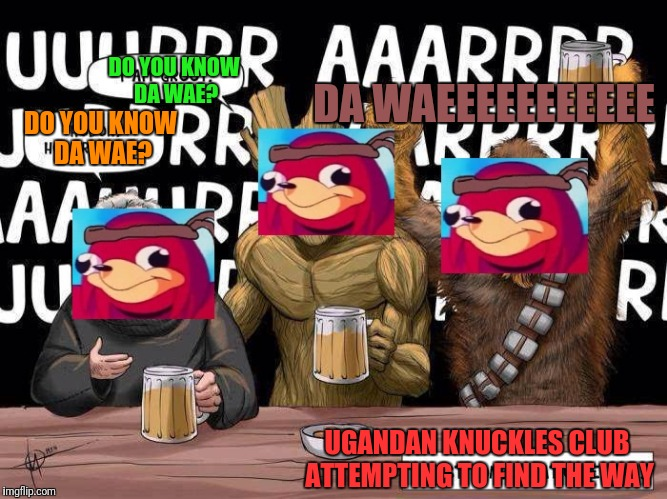 Ugandan Knuckles Tavern | DO YOU KNOW DA WAE? DO YOU KNOW DA WAE? DA WAEEEEEEEEEEE UGANDAN KNUCKLES CLUB ATTEMPTING TO FIND THE WAY | image tagged in ugandan knuckles | made w/ Imgflip meme maker