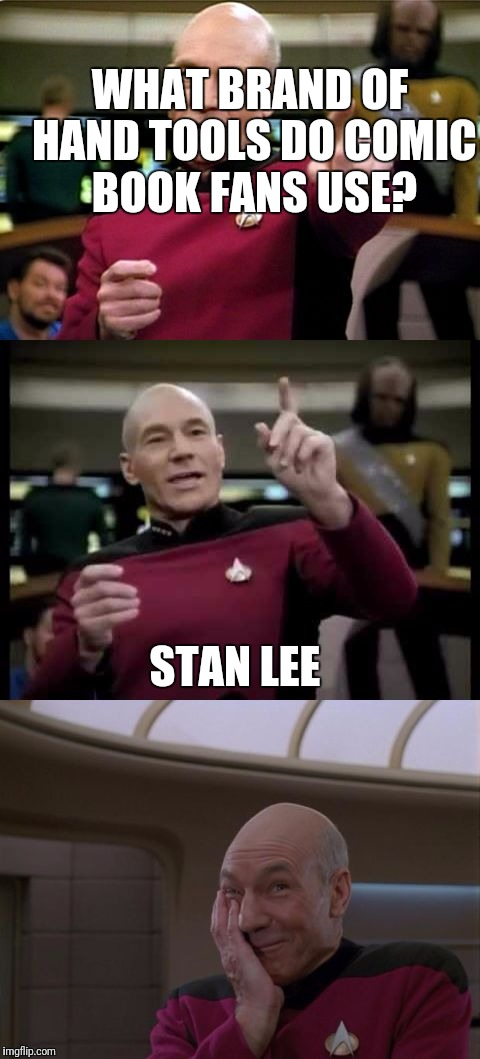 Bad Pun Picard | WHAT BRAND OF HAND TOOLS DO COMIC BOOK FANS USE? STAN LEE | image tagged in bad pun picard | made w/ Imgflip meme maker