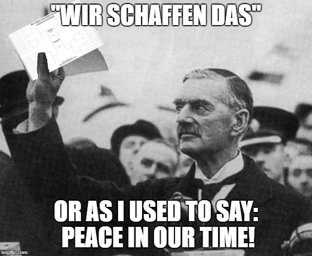 "Peace in our time | ""WIR SCHAFFEN DAS"" OR AS I USED TO SAY: PEACE IN OUR TIME! 