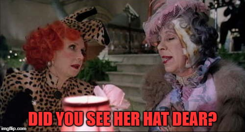 DID YOU SEE HER HAT DEAR? | made w/ Imgflip meme maker