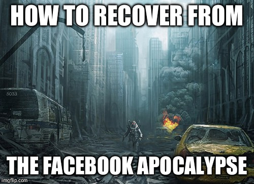 Christian apocalypses | HOW TO RECOVER FROM THE FACEBOOK APOCALYPSE | image tagged in christian apocalypses | made w/ Imgflip meme maker