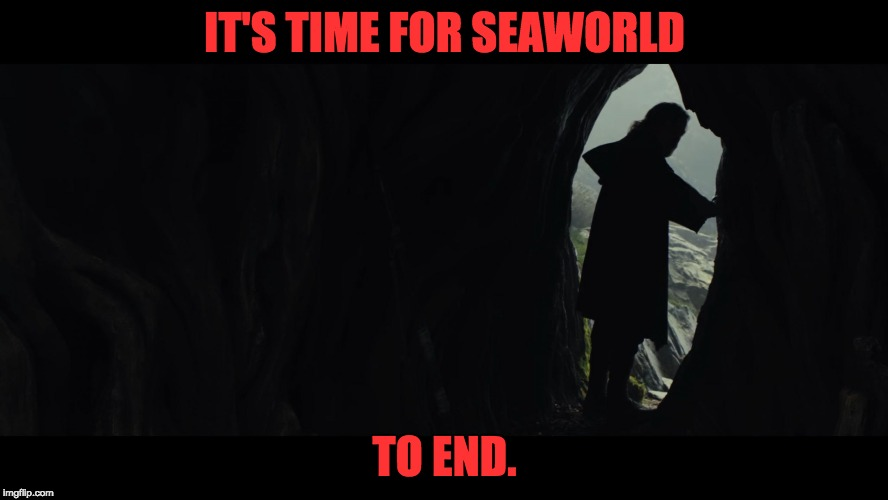 Luke Skywalker says that it's time for SeaWorld to end. | IT'S TIME FOR SEAWORLD TO END. | image tagged in it's time for the jedi to end,the last jedi,luke skywalker,seaworld,so true memes,star wars | made w/ Imgflip meme maker