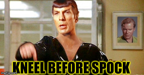 To not kneel would be illogical | KNEEL BEFORE SPOCK | image tagged in spock kneel,star trek memes,funny kirk picture,way to go yo | made w/ Imgflip meme maker