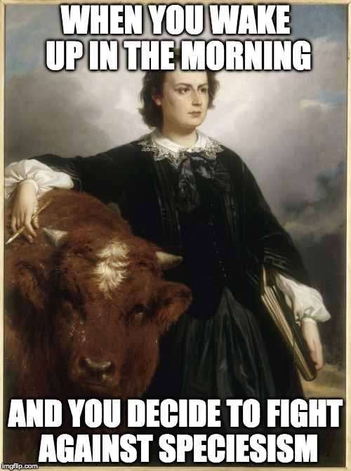 rosa bonheur  | WHEN YOU WAKE UP IN THE MORNING AND YOU DECIDE TO FIGHT AGAINST SPECIESISM | image tagged in classical art,fight,speciesism,romantic art,animals | made w/ Imgflip meme maker
