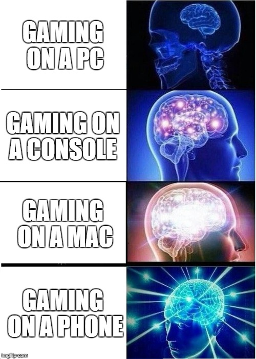 Expanding Brain Meme | GAMING ON A PC GAMING ON A CONSOLE GAMING ON A MAC GAMING ON A PHONE | image tagged in memes,expanding brain | made w/ Imgflip meme maker