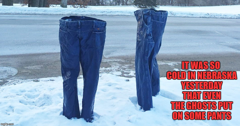 Had a blizzard here yesterday!!! Ghost Week Jan. 21-27...A LaurynFlint Event  | IT WAS SO COLD IN NEBRASKA YESTERDAY THAT EVEN THE GHOSTS PUT ON SOME PANTS | image tagged in frozen ghosts,memes,ghosts,ghost week,funny,jeans | made w/ Imgflip meme maker
