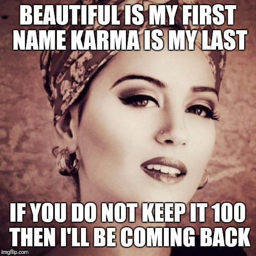 I Forsee | BEAUTIFUL IS MY FIRST NAME KARMA IS MY LAST IF YOU DO NOT KEEP IT 100 THEN I'LL BE COMING BACK | image tagged in memes,i forsee | made w/ Imgflip meme maker
