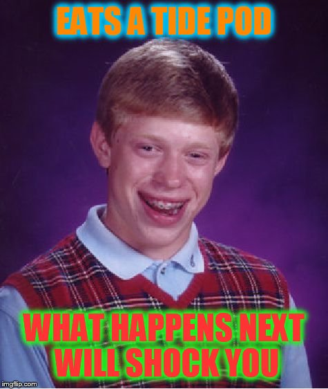 Bad Luck Brian Meme | EATS A TIDE POD WHAT HAPPENS NEXT WILL SHOCK YOU | image tagged in memes,bad luck brian | made w/ Imgflip meme maker