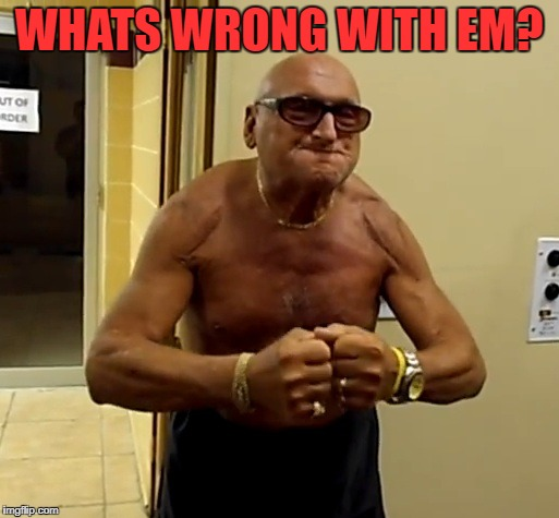WHATS WRONG WITH EM? | made w/ Imgflip meme maker