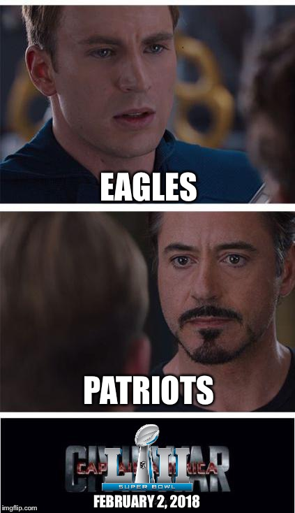 Super Bowl LII In a Nutshell | EAGLES PATRIOTS FEBRUARY 2, 2018 | image tagged in memes,marvel civil war 1,philadelphia eagles,new england patriots,super bowl lii | made w/ Imgflip meme maker