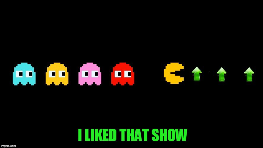 I LIKED THAT SHOW | made w/ Imgflip meme maker