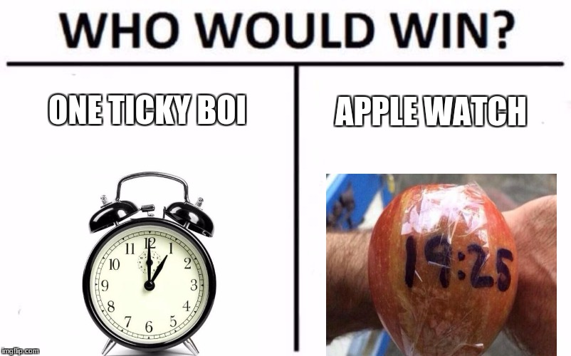 Who Would Win? Meme | ONE TICKY BOI APPLE WATCH | image tagged in memes,who would win | made w/ Imgflip meme maker