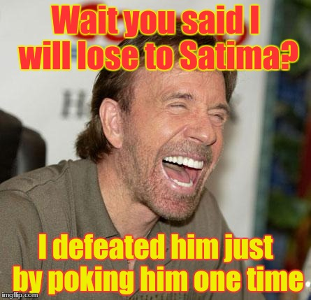 Chuck Norris is OP | Wait you said I will lose to Satima? I defeated him just by poking him one time | image tagged in memes,chuck norris laughing,chuck norris,2018,immortal,laughing | made w/ Imgflip meme maker