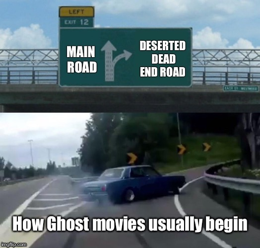 Ghost week: The movie plot | How Ghost movies usually begin | image tagged in memes,left exit 12 off ramp,main road,deserted road,ghost week,drsarcasm | made w/ Imgflip meme maker