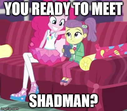 YOU READY TO MEET SHADMAN? | image tagged in mlp,equestria girls,pinkie pie,creepy smile,shadman | made w/ Imgflip meme maker