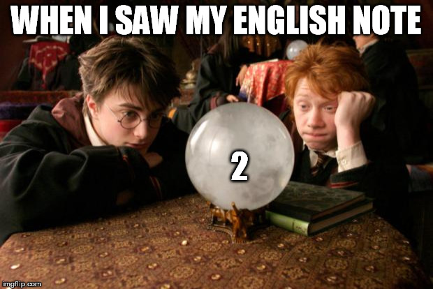 Harry Potter meme | WHEN I SAW MY ENGLISH NOTE 2 | image tagged in harry potter meme | made w/ Imgflip meme maker