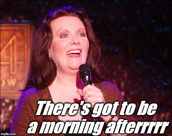 There's got to be a morning afterrrrr | made w/ Imgflip meme maker