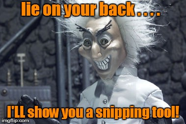 lie on your back . . . . I'LL show you a snipping tool! | made w/ Imgflip meme maker