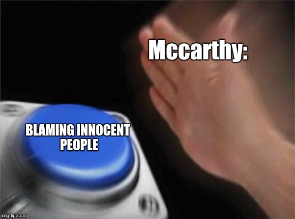 Blank Nut Button Meme | Mccarthy: BLAMING INNOCENT PEOPLE | image tagged in memes,blank nut button | made w/ Imgflip meme maker