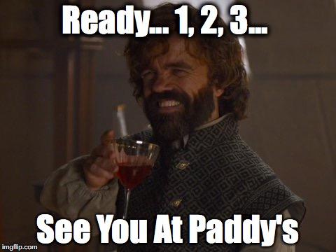 Game of Thrones Laugh | Ready... 1, 2, 3... See You At Paddy's | image tagged in game of thrones laugh | made w/ Imgflip meme maker