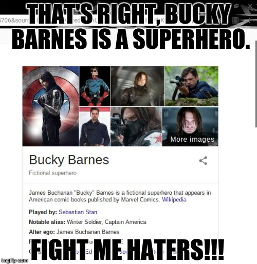 THAT'S RIGHT, BUCKY BARNES IS A SUPERHERO. FIGHT ME HATERS!!! | image tagged in bucky barnes/ winter soldier | made w/ Imgflip meme maker
