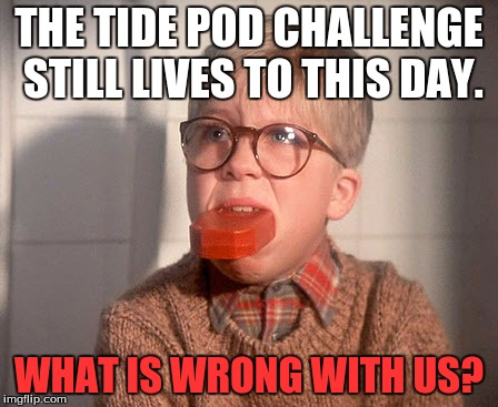 THE TIDE POD CHALLENGE STILL LIVES TO THIS DAY. WHAT IS WRONG WITH US? | image tagged in old school tide pods,so true memes | made w/ Imgflip meme maker