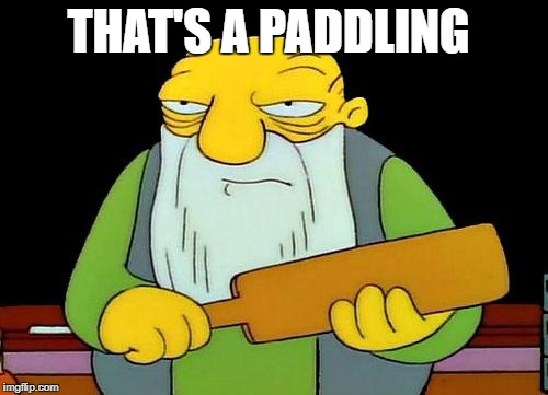THAT'S A PADDLING | made w/ Imgflip meme maker