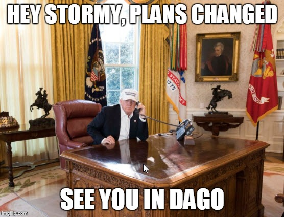 Trump and Stormy | HEY STORMY, PLANS CHANGED SEE YOU IN DAGO | image tagged in trump office,storm,donald trump,president,president trump,cheating | made w/ Imgflip meme maker