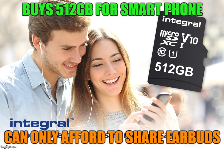 BUYS 512GB FOR SMART PHONE CAN ONLY AFFORD TO SHARE EARBUDS | image tagged in AdviceAnimals | made w/ Imgflip meme maker