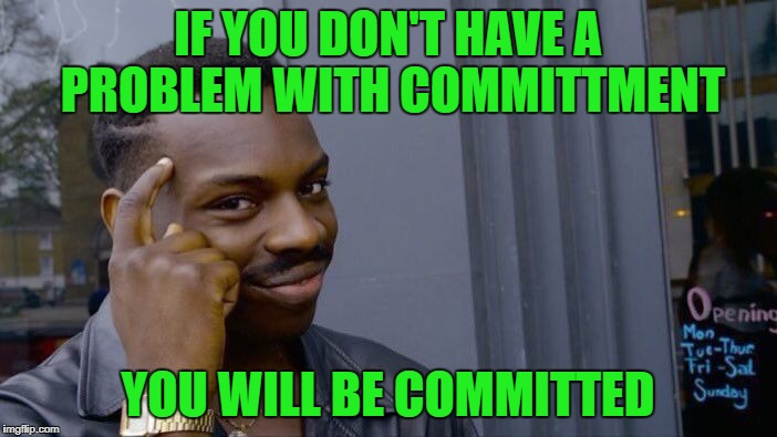 Roll Safe Think About It Meme | IF YOU DON'T HAVE A PROBLEM WITH COMMITTMENT YOU WILL BE COMMITTED | image tagged in memes,roll safe think about it | made w/ Imgflip meme maker