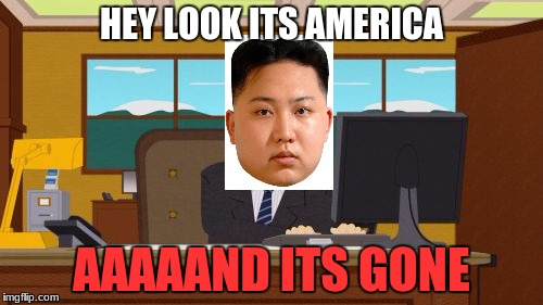 Aaaaand Its Gone Meme | HEY LOOK ITS AMERICA AAAAAND ITS GONE | image tagged in memes,aaaaand its gone | made w/ Imgflip meme maker