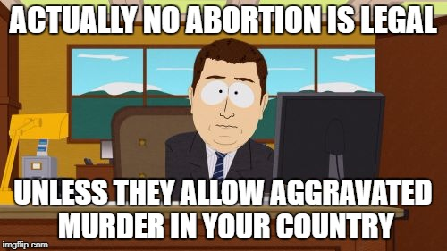 Aaaaand Its Gone Meme | ACTUALLY NO ABORTION IS LEGAL UNLESS THEY ALLOW AGGRAVATED MURDER IN YOUR COUNTRY | image tagged in memes,aaaaand its gone | made w/ Imgflip meme maker
