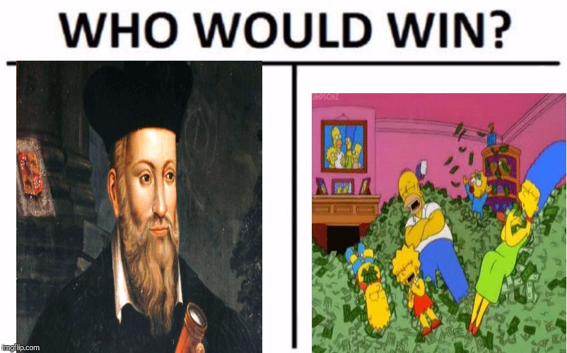 The Simpsons vs. Nostradamus | image tagged in memes,who would win,the simpsons | made w/ Imgflip meme maker