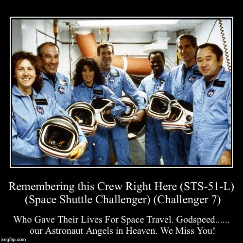 The STS-51-L crew....... Our Astronaut Angels in Heaven......... | Remembering this Crew Right Here (STS-51-L) (Space Shuttle Challenger) (Challenger 7) | Who Gave Their Lives For Space Travel. Godspeed..... | image tagged in demotivationals,sad,rest in peace,nasa,space shuttle,astronaut | made w/ Imgflip demotivational maker