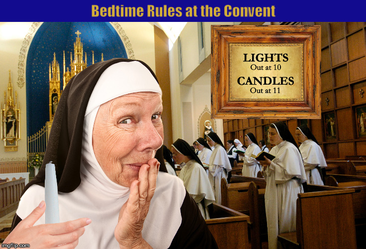 Bedtimes Rules at the Convent | image tagged in convent,nuns,candles,dildo,funny,memes | made w/ Imgflip meme maker