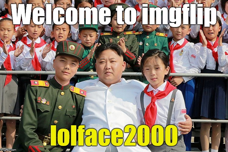 Welcome to imgflip lolface2000 | made w/ Imgflip meme maker