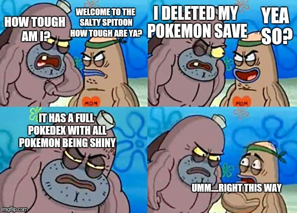 image tagged in welcome to the salty spitoon,pokemon | made w/ Imgflip meme maker