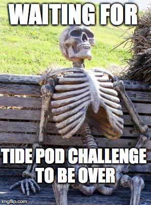 Waiting Skeleton Meme | WAITING FOR TIDE POD CHALLENGE TO BE OVER | image tagged in memes,waiting skeleton | made w/ Imgflip meme maker