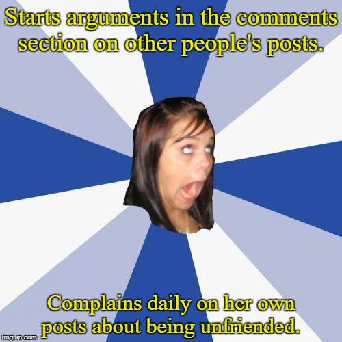 Annoying Facebook Girl Meme | Starts arguments in the comments section on other people's posts. Complains daily on her own posts about being unfriended. | image tagged in memes,annoying facebook girl,facebook | made w/ Imgflip meme maker
