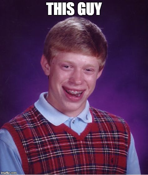 Bad Luck Brian Meme | THIS GUY | image tagged in memes,bad luck brian | made w/ Imgflip meme maker