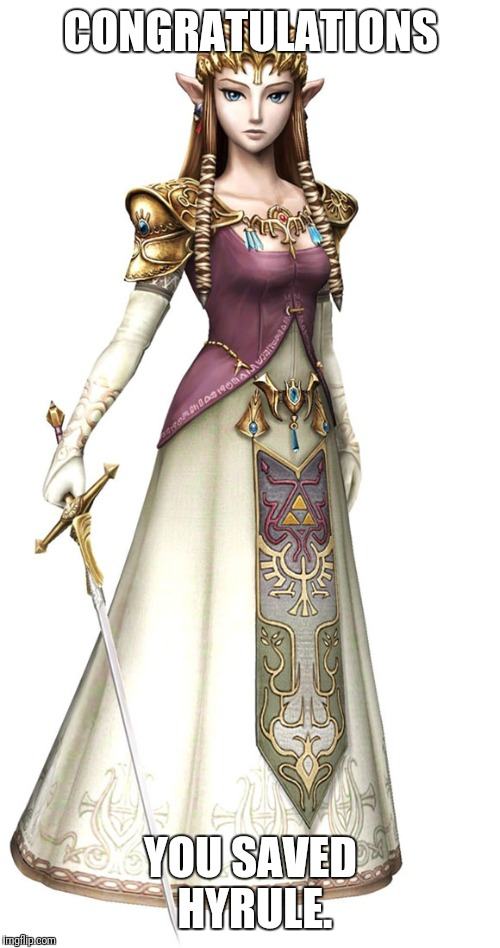 Princess Zelda | CONGRATULATIONS YOU SAVED HYRULE. | image tagged in princess zelda | made w/ Imgflip meme maker