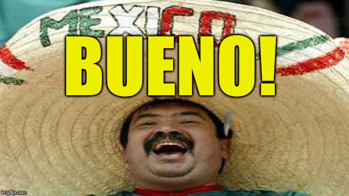 BUENO! | made w/ Imgflip meme maker
