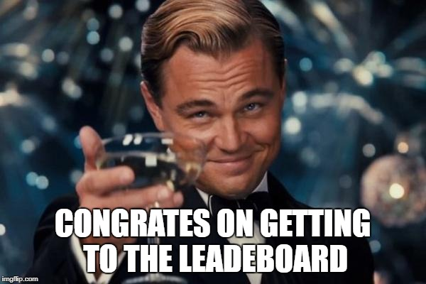 Leonardo Dicaprio Cheers Meme | CONGRATES ON GETTING TO THE LEADEBOARD | image tagged in memes,leonardo dicaprio cheers | made w/ Imgflip meme maker