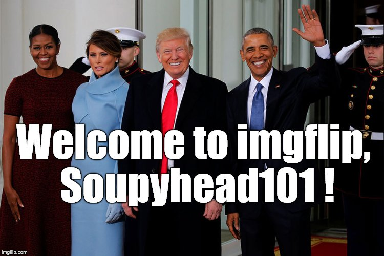 POTUS and POTUS-Elect | Welcome to imgflip, Soupyhead101 ! | image tagged in potus and potus-elect | made w/ Imgflip meme maker