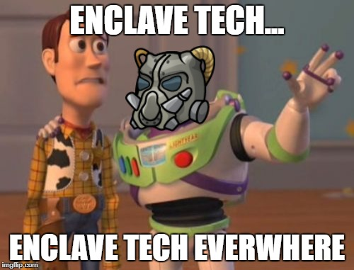 X, X Everywhere Meme | ENCLAVE TECH... ENCLAVE TECH EVERWHERE | image tagged in memes,x,x everywhere,x x everywhere | made w/ Imgflip meme maker