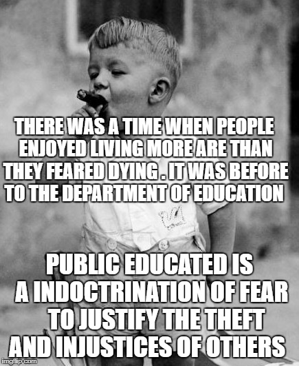 THERE WAS A TIME WHEN PEOPLE ENJOYED LIVING MORE ARE THAN THEY FEARED DYING . IT WAS BEFORE TO THE DEPARTMENT OF EDUCATION PUBLIC EDUCATED I | image tagged in teaching lady | made w/ Imgflip meme maker