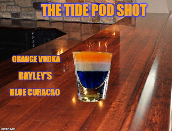 the tide pod shot= orang vodka,baileys and blue curacao | THE TIDE POD SHOT ORANGE VODKA BAYLEY'S BLUE CURACAO | image tagged in shot | made w/ Imgflip meme maker