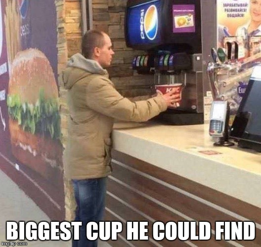 When you're really thirsty | BIGGEST CUP HE COULD FIND | image tagged in drink,memes,funny | made w/ Imgflip meme maker